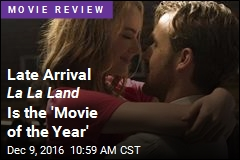 Late Arrival La La Land Is the 'Movie of the Year'
