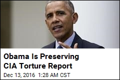 Obama Is Preserving CIA Torture Report