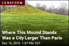 Where This Mound Stands Was a City Larger Than Paris