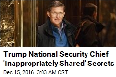 Trump National Security Chief 'Inappropriately Shared' Secrets