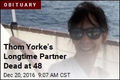 Thom Yorke's Longtime Partner Dead at 48