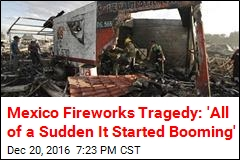Mexico Fireworks Tragedy: 'All of a Sudden It Started Booming'