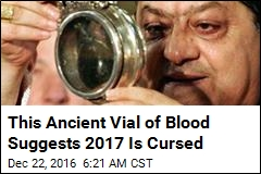 This Ancient Vial of Blood Suggests 2017 Is Cursed