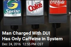 Man Charged With DUI—for Caffeine