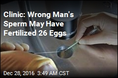 Clinic: Wrong Man's Sperm May Have Fertilized 26 Eggs