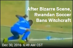 After Bizarre Scene, Rwandan Soccer Bans Witchcraft