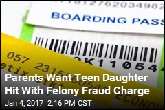 Parents Want Teen Daughter Hit With Felony Fraud Charge