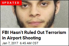 FBI Hasn't Ruled Out Terrorism in Airport Shooting
