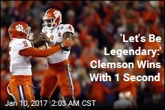 'Let's Be Legendary:' Clemson Wins With 1 Second