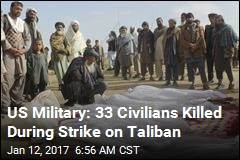 US Military: 33 Civilians Killed During Strike on Taliban