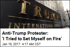 Anti-Trump Protester: 'I Tried to Set Myself on Fire'