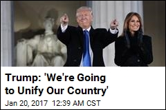 Trump: 'We're Going to Unify Our Country'