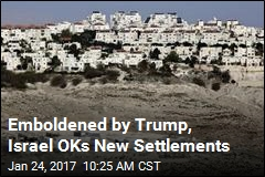 Emboldened by Trump, Israel OKs New Settlements