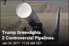 Trump Greenlights 2 Controversial Pipelines