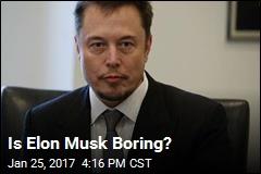 Is Elon Musk Boring?