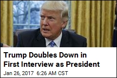 Trump Doubles Down in First Interview as President