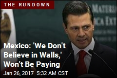 Mexico President: We Don't Believe in Walls