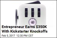 Entrepreneur Earns $350K With Kickstarter Knockoffs