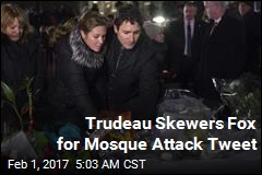Trudeau Skewers Fox for Mosque Attack Tweet