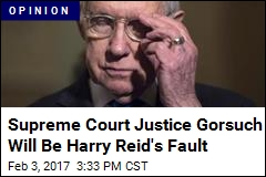 Supreme Court Justice Gorsuch Will Be Harry Reid's Fault