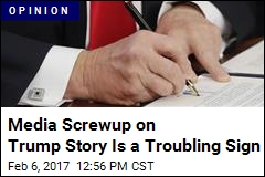 Media Screwup on Trump Story Is a Troubling Sign