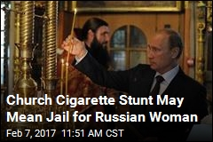 Church Cigarette Stunt May Mean Jail for Russian Woman
