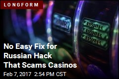 No Easy Fix for Russian Hack That Scams Casinos