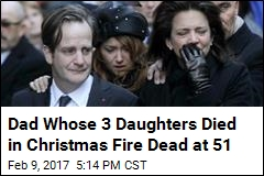 Dad Who Lost All 3 Daughters in Christmas Fire Dead at 51