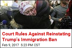 Court Rules Against Reinstating Trump's Immigration Ban