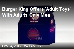 Burger King Offers 'Adult Toys' With Adults-Only Meal