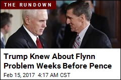Trump Knew About Flynn Problem Weeks Before Pence