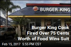 Burger King Cook Fired for Taking 75 Cents Worth of Food Is Vindicated
