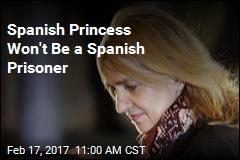 Spanish Princess Won't Be a Spanish Prisoner