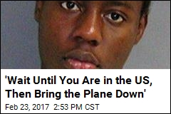 'Wait Until You Are in the US, Then Bring the Plane Down'