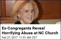 Ex-Congregants Reveal Horrifying Abuse at NC Church