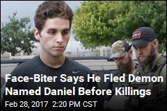 Face-Biter Says He Fled Demon Named Daniel Before Killings