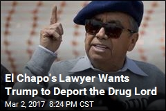 Mexican Lawyer Asks Trump to Deport El Chapo
