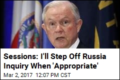 Sessions: I'll Step Off Russia Inquiry When 'Appropriate'