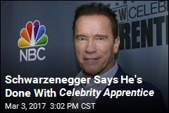 Schwarzenegger Says He's Done With Celebrity Apprentice