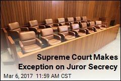 Supreme Court Makes Exception on Juror Secrecy