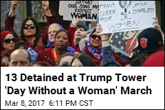 13 Detained at Trump Tower 'Day Without a Woman' March