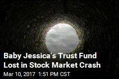 Baby Jessica's Trust Fund Lost in Stock Market Crash