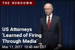 US Attorneys 'Learned of Firing Through Media'