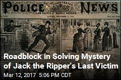 Roadblock in Solving Mystery of Jack the Ripper's Last Victim