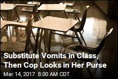 Substitute Vomits in Class, Then Cop Looks in Her Purse