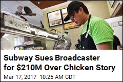 Subway on CBC Chicken Claim: We're Filing $210M Suit