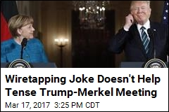 Trump Says He and Merkel Have Wiretapping 'in Common'