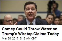 Comey Could Clear Up Wiretap Allegations Monday