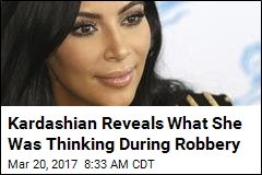 Kardashian Reveals What She Was Thinking During Robbery