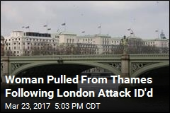 Woman Pulled From Thames Following London Attack ID'd